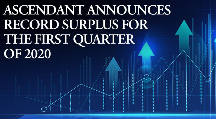 Ascendant Announces Record Surplus For The First Quarter of 2020