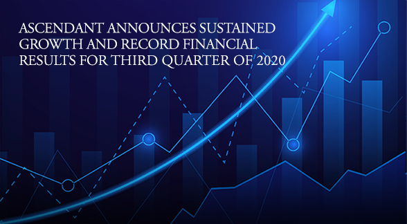 Ascendant Announces Sustained Growth and record financial results for third quarter of 2020