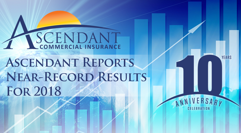 Ascendant Commercial Insurance Ascendant Reports Near-Record Results for 2018 10 years Anniversary Celebration