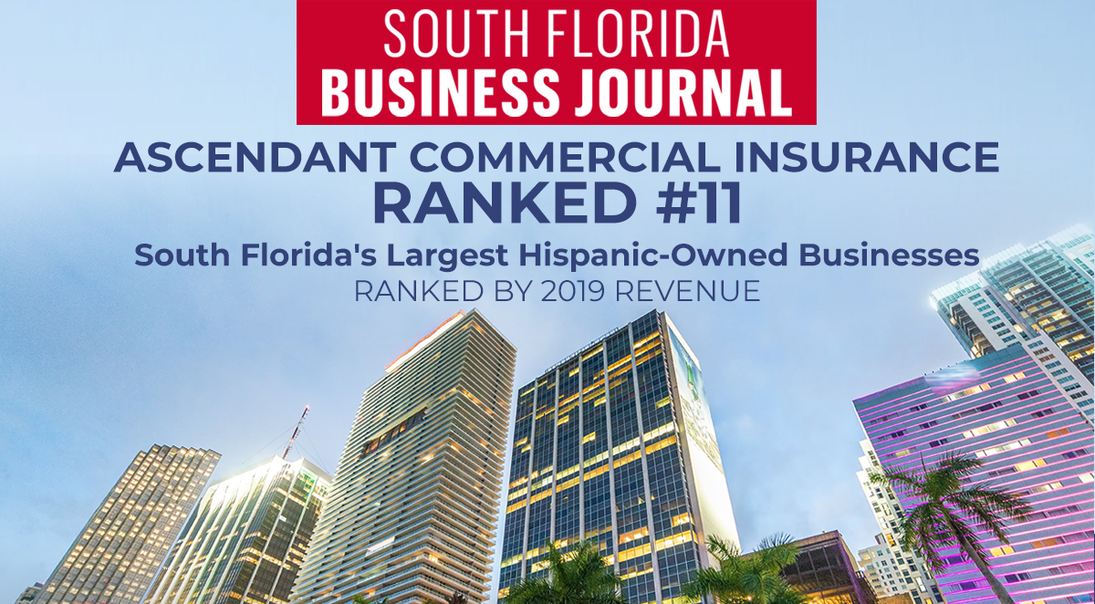 South Florida Business Journal Ascendant Commercial Insurance Ranked #11 South Florida's Largest Hispanic-Owned Businesses Ranked by 2019 Revenue